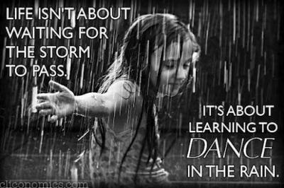 Life-isnt-about-waiting-for-the-storm-to-pass-its-about-learning-to-dance-in-the-rain1