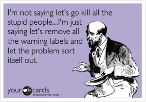 im-not-saying-lets-kill-all-the-stupid-people