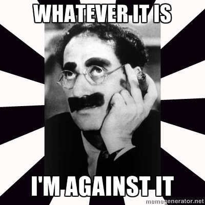groucho i'm against it
