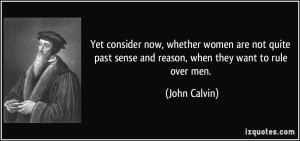quote-yet-consider-now-whether-women-are-not-quite-past-sense-and-reason-when-they-want-to-rule-over-john-calvin-30116